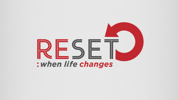Reset: When Life Changes